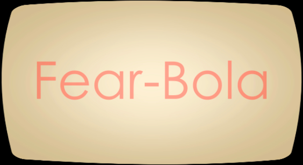 Fear-bola and the Epidemic of Panic